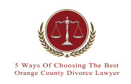 5 Ways Of Choosing The Best Orange County Divorce Lawyer