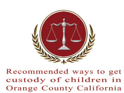 Recommended ways to get custody of children in Orange County California