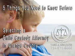 5 Things You Need to Know Before Selecting a Child Custody Attorney in Orange County
