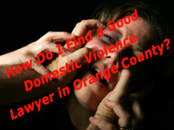 How Do I Find a Good Domestic Violence Lawyer in Orange County California