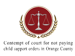 Contempt of court for not paying child support orders in Orange County
