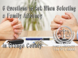 6 Questions to Ask When Selecting a Family Attorney in Orange County