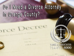 Do I Need a Divorce Attorney in Orange County?